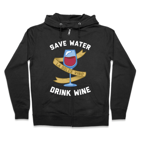 Save Water Drink Wine Zip Hoodie