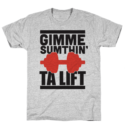 Give Me Something to Lift Mens T-Shirt