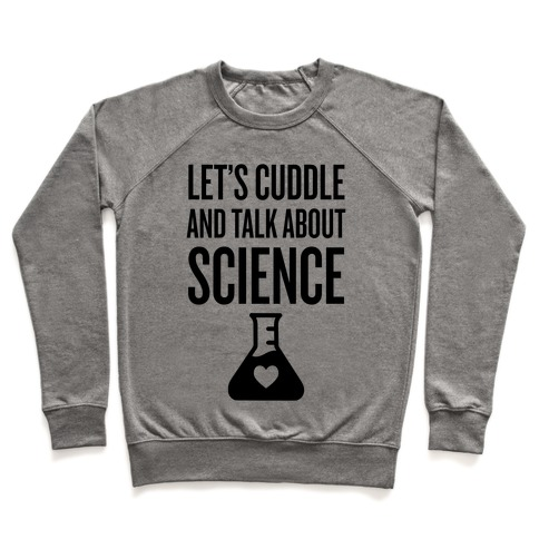 Let's Cuddle And Talk About Science Pullover
