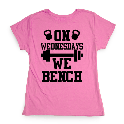 On Wednesdays We Bench Womens T-Shirt