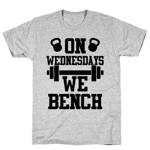 On Wednesdays We Bench Mens T-Shirt