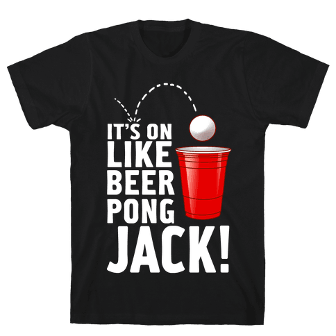 It's On Like Beer Pong, Jack! Mens T-Shirt