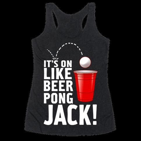 It's On Like Beer Pong, Jack! Racerback Tank Top