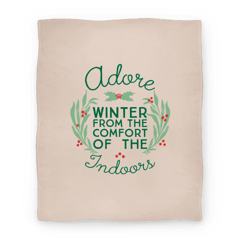Adore Winter From The Comfort Of The Indoors Blanket