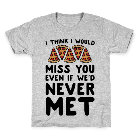 I Think I Would Miss You Even If We'd Never Met Kids T-Shirt