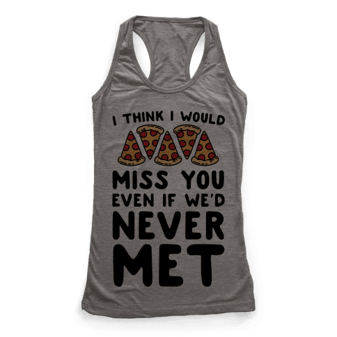 I Think I Would Miss You Even If We'd Never Met Racerback Tank Top