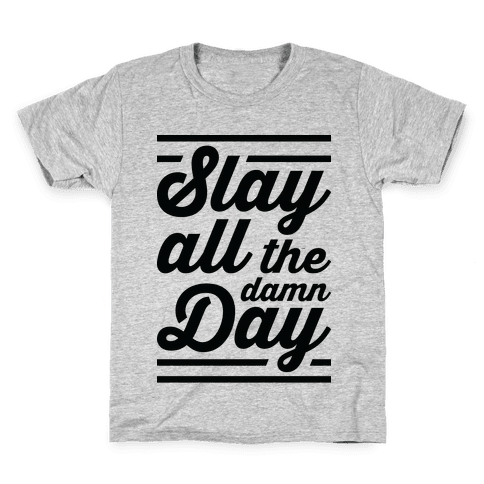 Slay All The Damn Day Kids T-Shirt