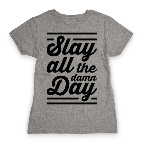 Slay All The Damn Day Womens T-Shirt