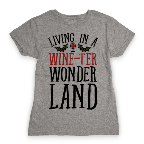 Living In A Wine-ter Wonderland Womens T-Shirt