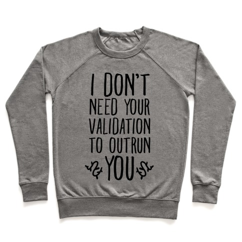 I Don't Need Your Validation to Outrun You Pullover
