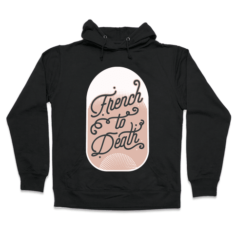 French to Death Hooded Sweatshirt