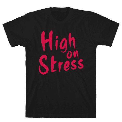 High on Stress Mens T-Shirt