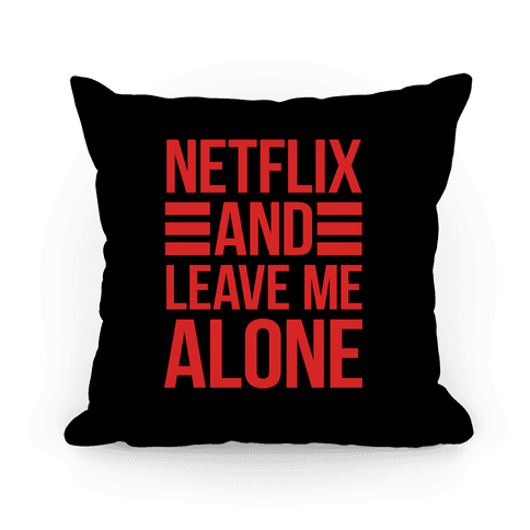 Netflix And Leave Me Alone Pillow