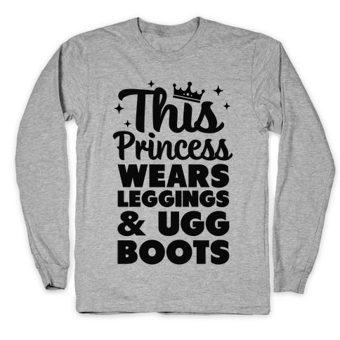 This Princess Wears Leggings & Ugg Boots Long Sleeve T-Shirt