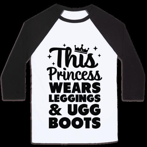 This Princess Wears Leggings & Ugg Boots Baseball Tee