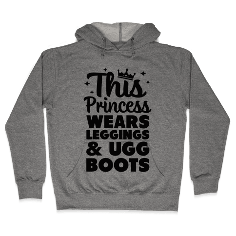 This Princess Wears Leggings & Ugg Boots Hooded Sweatshirt