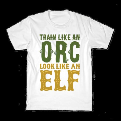 Train Like An Orc Look Like An Elf Kids T-Shirt