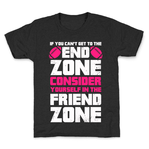 If You Can't Get To The End Zone, Consider Yourself In The Friend Zone Kids T-Shirt