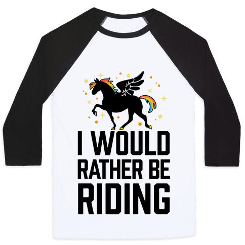 I Would Rather Be Riding (My Pegasus) Baseball Tee