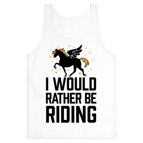 I Would Rather Be Riding (My Pegasus) Tank Top