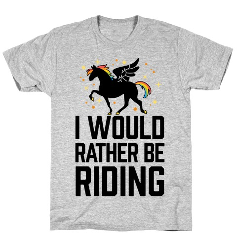 I Would Rather Be Riding (My Pegasus) T-Shirt
