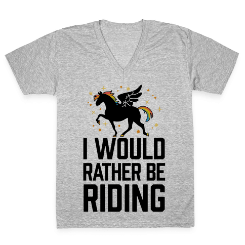 I Would Rather Be Riding (My Pegasus) V-Neck Tee Shirt