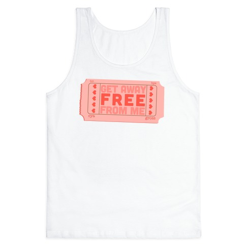 Free Ticket Away from Me (Tank) Tank Top