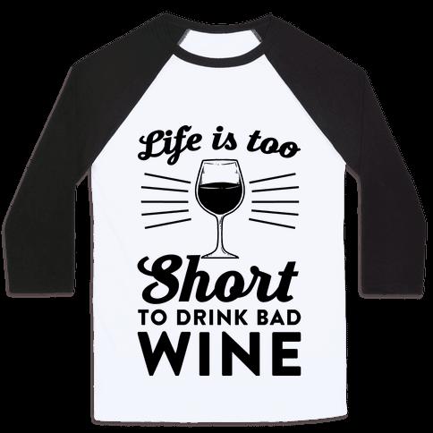 Life Is Too Short To Drink Bad Wine Baseball Tee