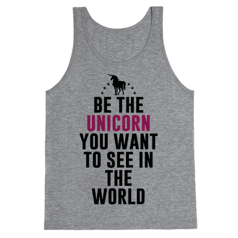 Be The Unicorn You Want To See In The World Tank Top