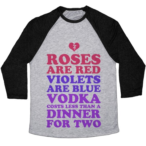Roses Are Red. Violets Are Blue. Vodka Costs Less Than a Dinner for Two Baseball Tee