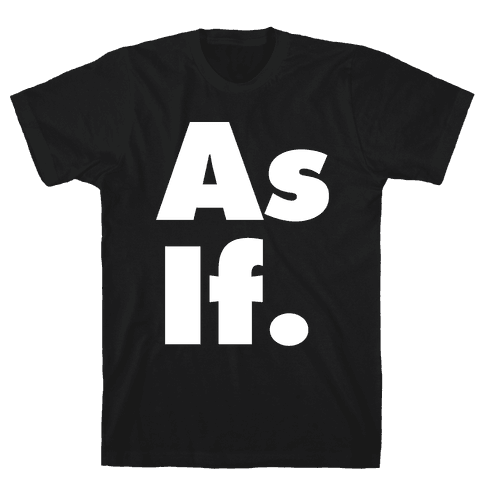 As If. Mens T-Shirt