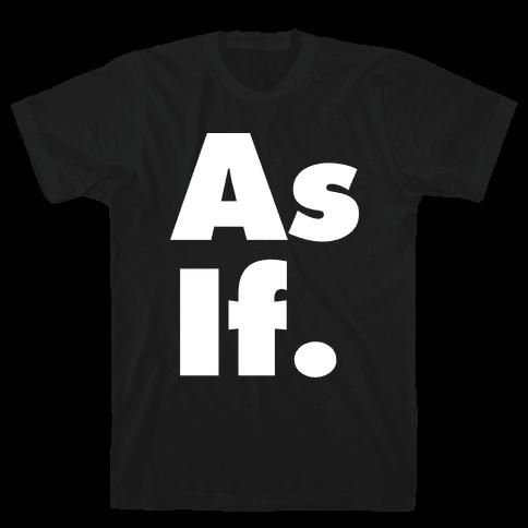 As If. Mens T-Shirt