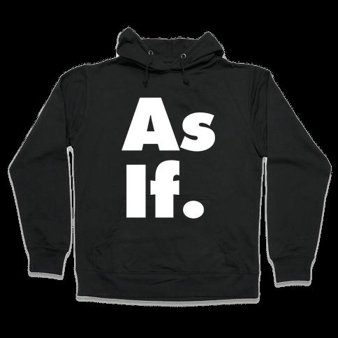 As If. Hooded Sweatshirt