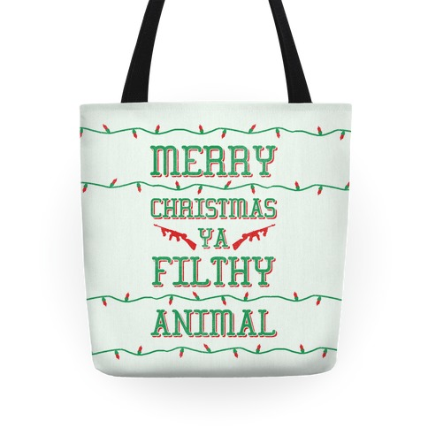 Merry Christmas Ya Filthy Animal Tote