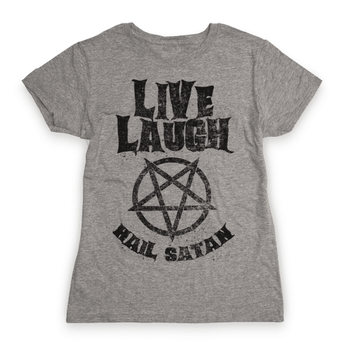Live Laugh Hail Satan Womens T-Shirt