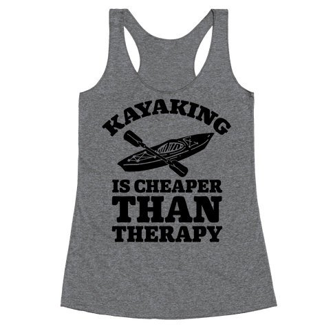 Kayaking is Cheaper Than Therapy Racerback Tank Top