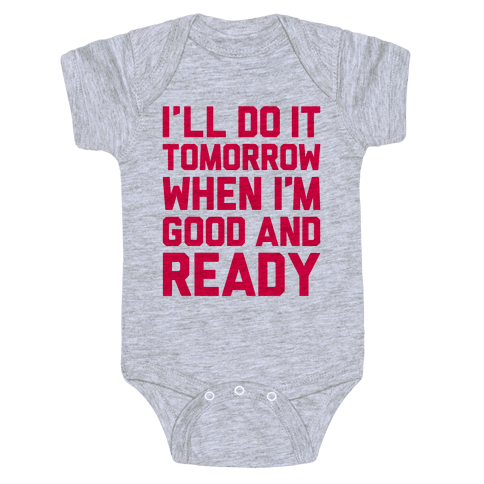 I'll Get Around To It Tomorrow When I'm Good And Ready Baby Onesy