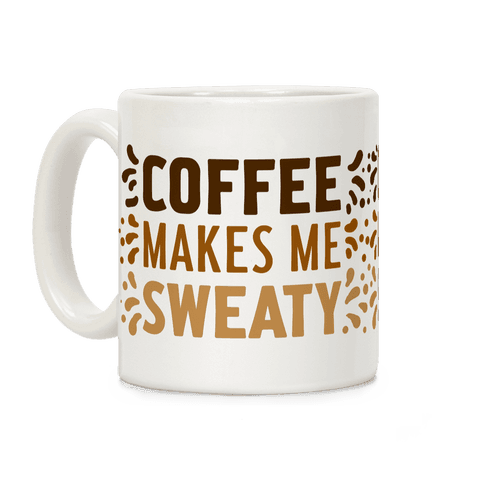 Coffee Makes Me Sweaty Coffee Mug