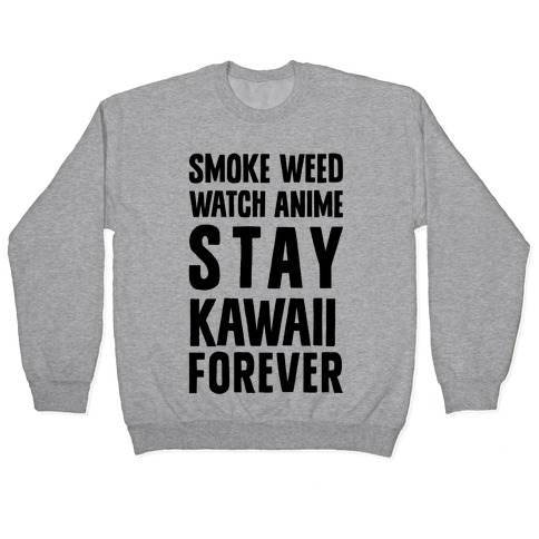 Smoke Weed Watch Anime Stay Kawaii Forever Pullover
