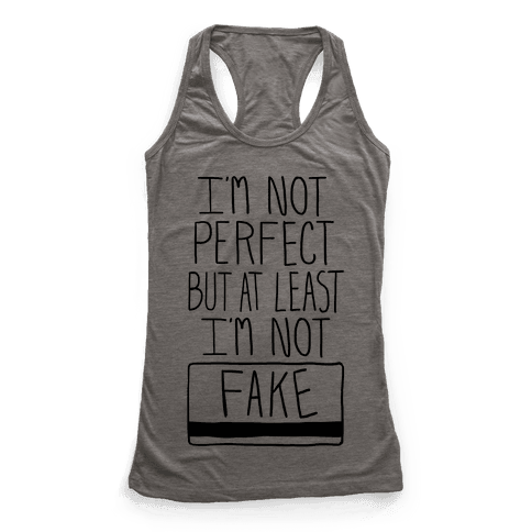 I'm Not Perfect but at Least I'm Not Fake!