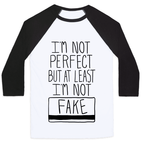 I'm Not Perfect but at Least I'm Not Fake! Baseball Tee