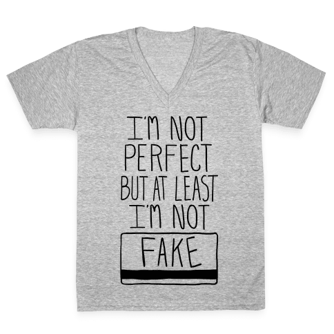 I'm Not Perfect but at Least I'm Not Fake! V-Neck Tee Shirt