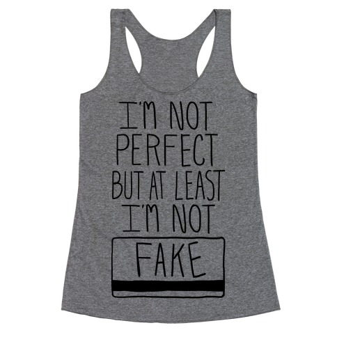 I'm Not Perfect but at Least I'm Not Fake! Racerback Tank Top