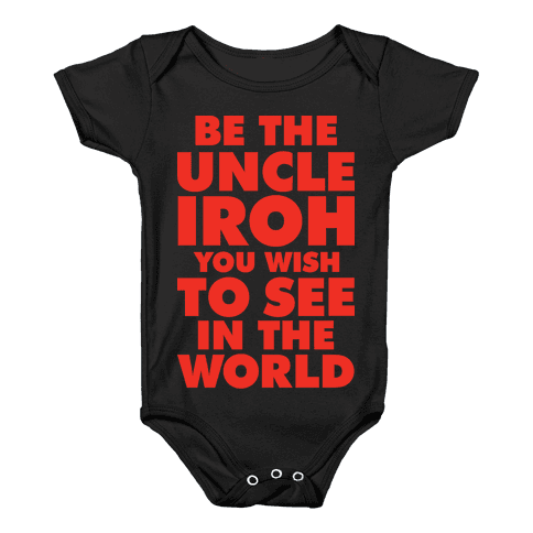 Be The Uncle Iroh You Wish To See In The World Baby Onesy