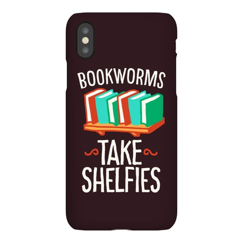 Bookworms Take Shelfies Phone Case