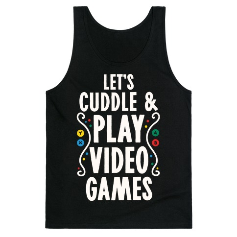 Let's Cuddle and Play Video Games Tank Top