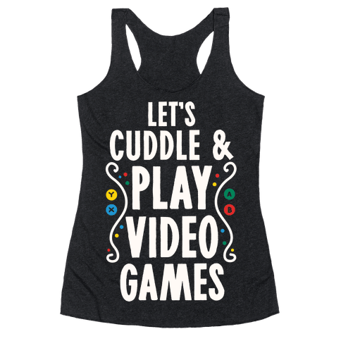 Let's Cuddle and Play Video Games Racerback Tank Top