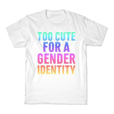 Too Cute For A Gender Identity Kids T-Shirt