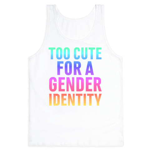 Too Cute For A Gender Identity Tank Top