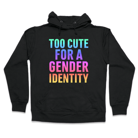 Too Cute For A Gender Identity Hooded Sweatshirt